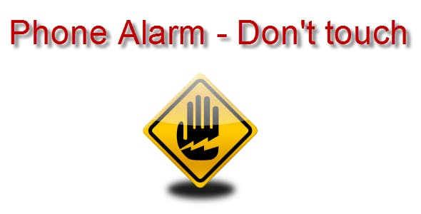 Phone Alarm - Don't touch