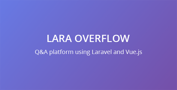 Lara Overflow - Q&A platform using Laravel and Vue.js