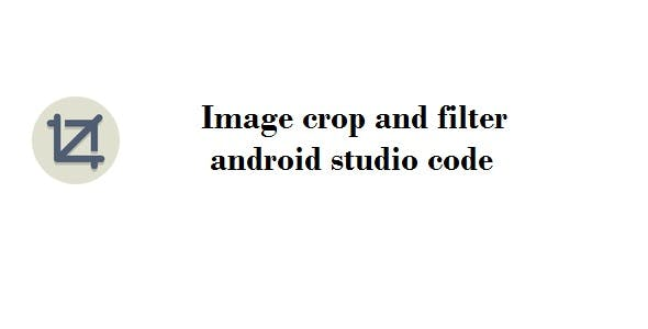 Image crop and filter android studio code