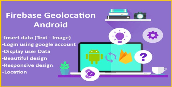 Android Native Geolocation Firebase + Login with Google + Uploading an image from Library or Camera