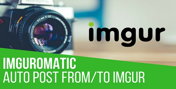 Imguromatic Automatic Post Generator and Imgur Auto Poster Plugin for WordPress - CodeCanyon Item for Sale