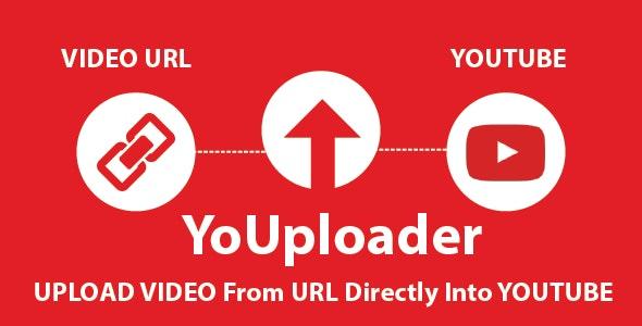 YoUploader URL To Youtube Video Uploader - CodeCanyon Item for Sale