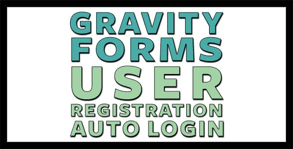 Gravity Forms User Registration and Auto Login