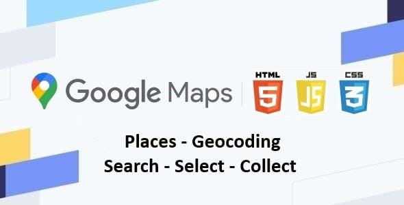 Google Maps | Places - Geocoding | Search - Select - Collect