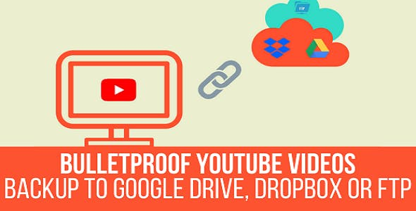 Bulletproof YouTube Videos - Backup to Google Drive, Dropbox, FTP