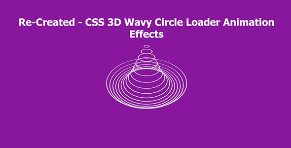 Re-Created - CSS 3D Wavy Circle Loader Animation Effects