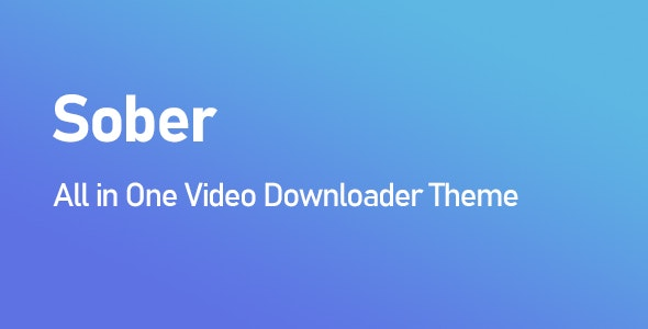 Sober All in One Video Downloader Theme - CodeCanyon Item for Sale
