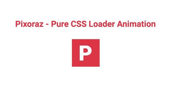 Pixoraz - Pure CSS Loader Animation